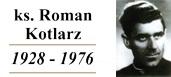 Ksiądz Roman Kotlarz (1928 -1976)